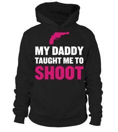 My Daddy Taught Me to Shoot Graphic T shirt Hunting hunter  #image #shirt #gift #idea #hot #tshirt #fishing #fish