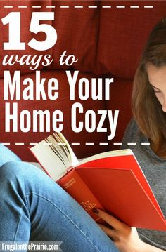 Are you hoping to transform your house into a home? Here are 15 easy ways to make your home cozy enough for the most relaxing of days!