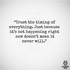 Trust the timing of everything. Just because it's not happening right now doesn't mean it never will. @relrules