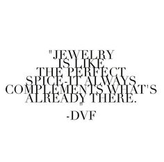 Jewelry is like the perfect spice - it always complements what's already there. // DVF