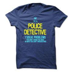 I am a POLICE DETECTIVE T Shirts, Hoodie