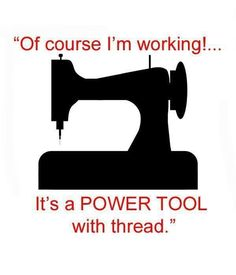 Power Tool - sewing machine (and when handled correctly it's quite the money making machine).                                                                                                                                                                                 More