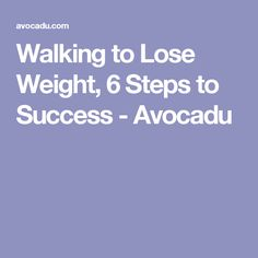 Walking to Lose Weight, 6 Steps to Success - Avocadu