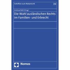 Die Wahl ausländischen Rechts im Familien- und Erbrecht. Nomos, 2013.