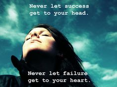 Never let failure get to your heart!