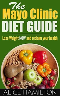 The Mayo Clinic Diet : The Mayo Clinic Diet Guide, Lose Weight NOW and Reclaim Your Health!  6-8 Pounds in One Week! - Mayo Clince Diet Guide, Mayo Clinic Diet Book - by Alice Hamilton, http://www.amazon.com/dp/B00MPWHZAE/ref=cm_sw_r_pi_dp_vmPKub1A4PA25