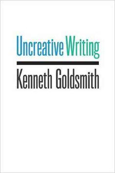 Uncreative Writing – Managing Language in the Digital Age  De (autor) Kenneth Goldsmith