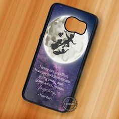 Never Say Peter Pan Quote - Samsung Galaxy S7 S6 S5 Note 7 Cases & Covers