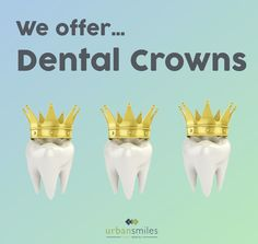 Dental Crowns available here at Urban Smiles!