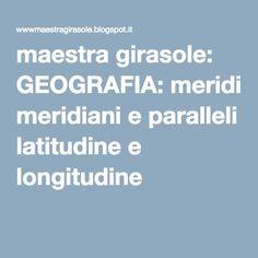 maestra girasole: GEOGRAFIA: meridiani e paralleli latitudine e longitudine
