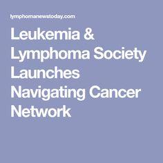 Leukemia & Lymphoma Society Launches Navigating Cancer Network