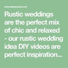 Rustic weddings are the perfect mix of chic and relaxed - our rustic wedding idea DIY videos are perfect inspiration for how to create a unique and memorable event!