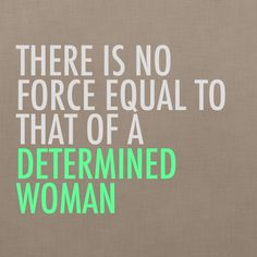 """There is no force equal to that of a determined woman."" #quotes"