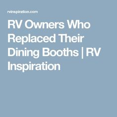 RV Owners Who Replaced Their Dining Booths | RV Inspiration