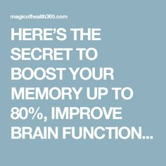 HERE'S THE SECRET TO BOOST YOUR MEMORY UP TO 80%, IMPROVE BRAIN FUNCTION, RESTORE VISION AND REGENERATE YOUR BONES - Magic Of Health 365