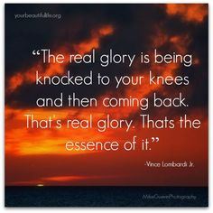 """""""The Real Glory Is Being Knocked To Your Knees And Then Coming back. That's Real Glory. That's The Essence Of It."""" -Vince Lombardi Jr.  #Stop #Domestic #Violence"""