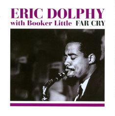 Far Cry - Eric Dolphy, Booker Little | Songs, Reviews, Credits ...