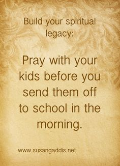 Pray with your kids before you send them off to school in the morning. #prayer #raising_kids #spiritual_legacy