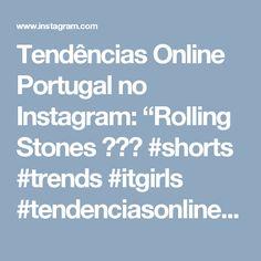"Tendências Online Portugal no Instagram: ""Rolling Stones 😍👌👖 #shorts #trends #itgirls #tendenciasonlinept"""