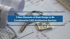 CAD architecture services team must adopt an innovative approach while designing bank buildings because banking means much more than safety and security.