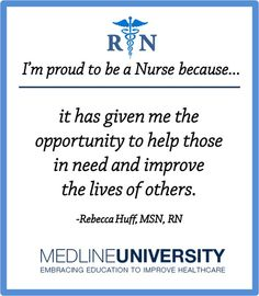 It has given me the opportunity to help those in need and improve the lives of others.  - Rebecca Huff,  MSN, RN #Nurses #Nurse #Quotes #ProudToBeANurse #MedlineU