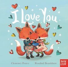 I Love You, by Clemency Pearce and Rosalind Beardshaw. Find out more: http://nosycrow.com/product/i-love-you/