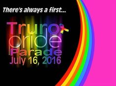 TODAY. 2 - 4pm  TRURO's first ever pride parade ... The parade will begin at 2pm at at the Tourist Bureau on Commercial Street and end at the Farmers Market. . Following the parade there will be a BBQ and celebration of this historic event at the Farmers Market. . For more information or to get involved please call: (902) 895-0931 --- from the truro daily July 7. . Enthusiasm is growing as the date of Truros first Pride Parade approaches with several groups registered and more expressing…