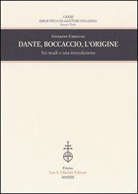 Dante, Boccaccio, l'origine : sei studi e una introduzione / Giuseppe Chiecchi - Firenze : Leo S. Olschki Editore, 2013