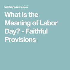 What is the Meaning of Labor Day? - Faithful Provisions