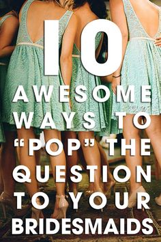 "10 Awesome Ways To ""Pop"" the Question To Your Bridesmaids"