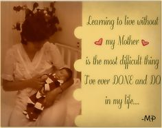.....Miss you....  ''Quote for mother loss'