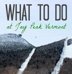 What To Do at Jay Peak Vermont on http://wanderlustandlipstick.com/blogs/skigypsy