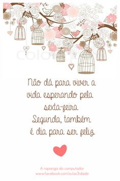 baixei do face More Than Words, Some Words, Quotes To Live By, Me Quotes, Work Quotes, Quotes About Everything, Sweet Quotes, Life Advice, Beautiful Words