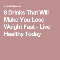 8 Drinks That Will Make You Lose Weight Fast - Live Healthy Today