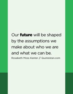 Our future will be shaped by the assumptions we make about who we are and what we can be. Qoutes, Life Quotes, Future Quotes, Power Of Positivity, Leadership Quotes, Quote Of The Day, Jesus Christ, Knowing You, Meant To Be