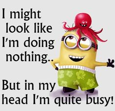Quite busy doing nothing! Despicable me minions.