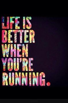 Life is better when you are running.