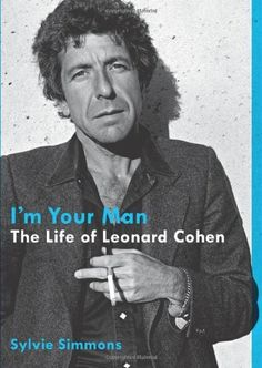 I'm Your Man: The Life of Leonard Cohen by Sylvie Simmons, http://www.amazon.com/dp/0061994987/ref=cm_sw_r_pi_dp_xXkvqb1VR7RHX