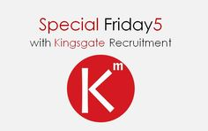 Special Friday5 with Kingsgate Recruitment   Kingsgate Marketing Recruitment