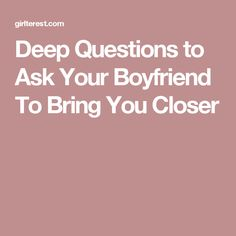 Deep Questions to Ask Your Boyfriend To Bring You Closer