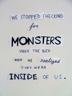 """""""We stopped checking for monsters under the bed when we realized they were inside of us."""" - Unknown #quotes #writing"""