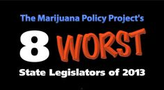 marijuana policy projects gain of eight; The Worst State Legislators of 2013 for marijuana initiatives