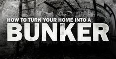 How to turn your home into a Fortified Bunker