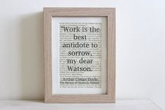 Work is the best antidote to sorrow, my dear Watson.    This motivational quote has been printed onto a authentic page from the Sir Arthur Conan