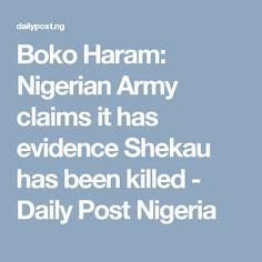 Boko Haram: Nigerian Army claims it has evidence Shekau has been killed - Daily Post Nigeria