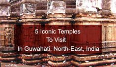 5 iconic temples to visit in guwahati assam india