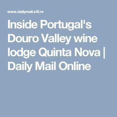 Inside Portugal's Douro Valley wine lodge Quinta Nova   Daily Mail Online