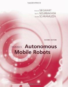 Introduction to autonomous mobile robots / Roland Siegwart, Illah R. Nourbakhsh, and Davide Scaramuzza