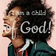 Remember who you are: a child of God! And O, how He loves us!