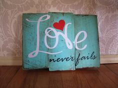 Love Never Fails Reclaimed Wooden Plank Distressed Wood Sign Wall Decor from MyLydia on Etsy. Saved to Home Decor. Pallet Crafts, Pallet Art, Pallet Signs, Wood Crafts, Diy And Crafts, Painted Signs, Wooden Signs, Wood Projects, Craft Projects